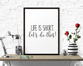 Inspirational Poster, Life Is Short. Let's Do This, Quote Wall Art, Wall Decor, Inspirational Art, Motivational Art, Motivational Print