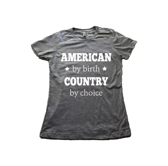 American By Birth Country By Choice T Shirt By Createandship