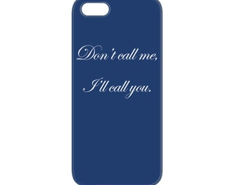 Don't Call me I'll Call you Phone Case FREE SHIPPING USA iPhone Galaxy Custom Personalized Cases iPhone 6 plus 5/5s, 4/4s Galaxy S4, S5, S6