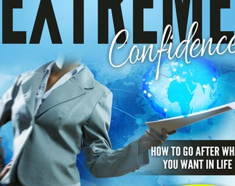 Extreme Confidence.  How to Go After What You Want in Life Home Study Program