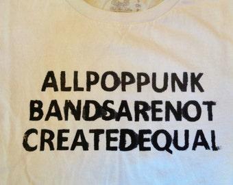 "Hand Screen-printed ""All Pop Punk Bands Are Not Created Equal"" T-Shirt - Q Burger Original! Made w/Hand-cut vinyl silk screen DIY ABCs music"