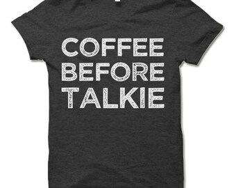 Coffee Before Talkie Shirt. Funny Coffee T-shirt. Coffee Lover Gifts.