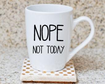 Coffee Mug - Nope Not Today