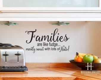 Funny Family Vinyl wall decal Quotes,  Families are like Fudge Mostly Sweet with Lots of Nuts, 12 x 21, Kitchen Wall Decor, Dining Room