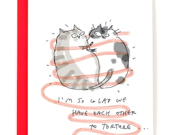 Funny Cat Card - I'm so glad we have each other to torture - Love Card - Happy Anniversary Card