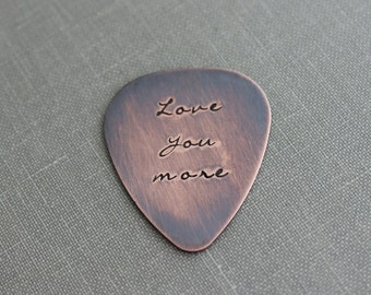 Love you more, Hand Stamped  Rustic style, Copper Guitar Pick, Playable, Inspirational, 24 gauge, Gift idea for him, Wedding Day Gift
