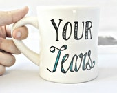 Funny Mug, coffee mug, tea cup, diner mug, Your Tears, boss gift, office decor, coworker gift, gag gift, professional gift, snarky