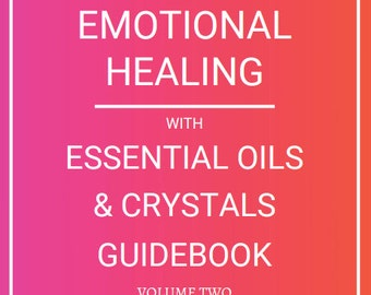 Emotional Healing with Essential Oils & Crystals - Volume TWO