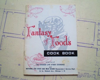 Fantasy of Foods Cook Book - 1950s - by the Chicago Live Stock Exchange - Illustrated