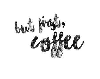 But first, Coffee, Printable Wall Art, Typography Print, Minimal Black & White