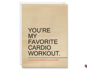 You're my favorite cardio workout - Just saying - I like the way you work it - Hashtag - 5x7 Greeting Card - Love Card - Funny Love
