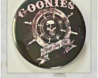 "Goonies Never Say Die! - Large 2.25"" Button, or bottle opener!"