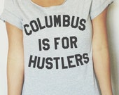 FREE SHIPPING- Columbus Is For Hustlers, Choose Your Size, Style & Color (Put size in message to seller section)