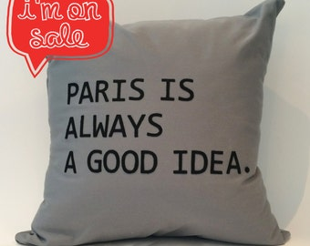"ON SALE | 18""X18"" Paris is always a good idea Pillow Cover 