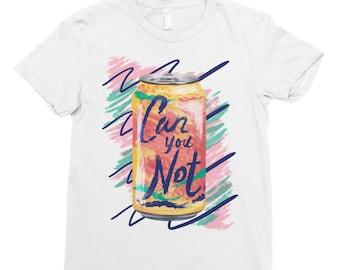 Can You Not - Women Shirt - No Thank You Shirt - La Croix Shirt - Anti Harassment Shirt - Funny T-Shirt - Feminist T-Shirt