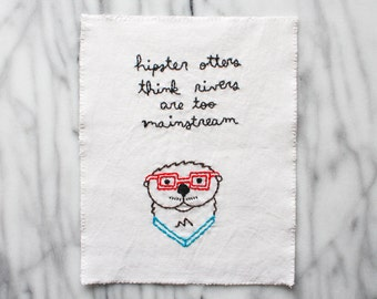 Hipster otters think rivers are too mainstream wall art animal illustration embroidery