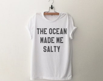 The ocean made me salty Graphic Tee Women T-shirt Tumblr Clothing Hipster Shirts Screen Print Funny T Shirts for Teens Teenager Gift