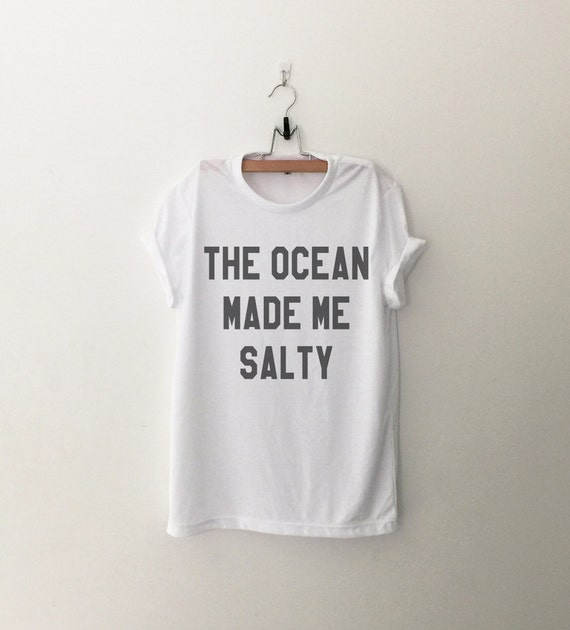 The ocean made me salty Graphic Tee Women T-shirt Tumblr