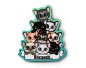 Because Cats Sticker - Kawaii Kittens
