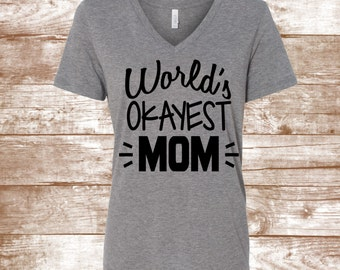 World's Okayest Mom Shirt  -World's Best Mom - World's Okayest Mom - #WOM -Mommy's Shirt - #WOM Shirt - Gray Shirt- World's Best Mom Shirt