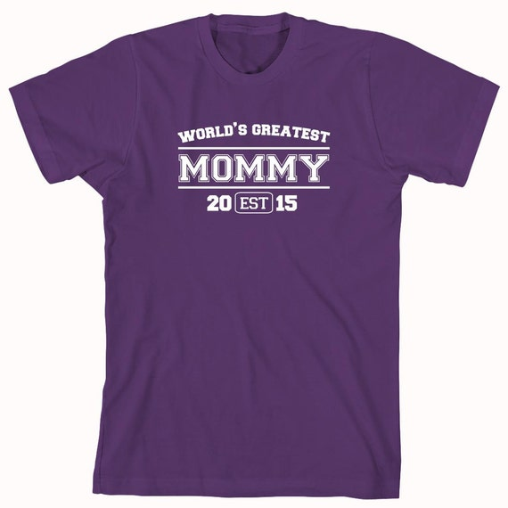 World's Greatest Mommy EST. 2015 (or any year) Shirt, mother's day gift idea, mama, Christmas, birthday, new mom - ID: 553