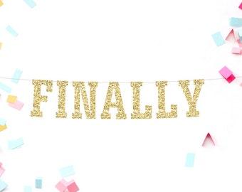 Finally Banner, Birthday Banner, Finally Sign, Engagement Banner, Wedding Banner, Reception Banner, Gold Glitter Banner, Birthday Party