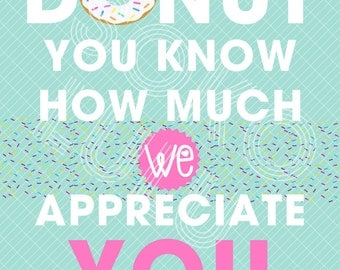 Donut Teacher Appreciation Sign : Donut You Know How Much We Appreciate You