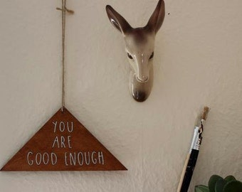 Hand Drawn Triangle Wooden Wall Hanging/Sign-'You Are Good Enough'. Home Decor/Quotes/Type