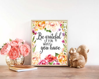 Downloadable Print, Be Grateful for what you have, printable wall art, inspirational art, Instant print