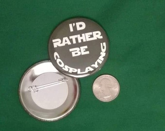 "2.25 Inch Pin Back Button ""I'd Rather Be Cosplaying"""