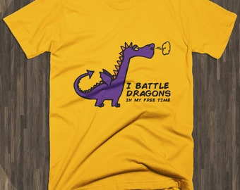 I Battle Dragons in My Free Time Unisex T-shirt - Assorted Colors and Sizes 100% Cotton - Gaming, Gift for Gamers, Dragons, Dungeon Delvers