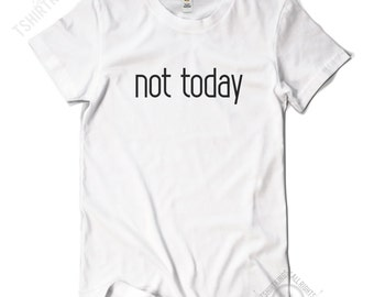 not today T Shirt - Regular Fit