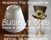 Lampshade For Mini Top Hat RESERVED FOR STUDENTS of Artful Gathering 2016 Workshop Slightly Mad by Susan Myers of Acorn House Designs