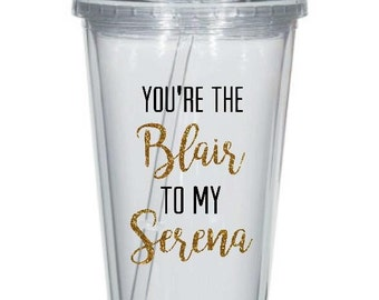 You're The Blair To My Serena Tumbler // You're The Blair To My Serena Skinny Tumbler // Gossip Girls tumbler // Best Friends tumbler