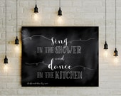 Black White home decor, Printable quote art, sing in Shower dance in Kitchen, Kitchen for dancing