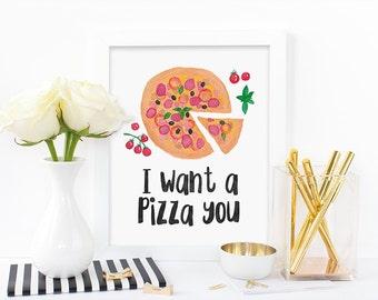 Digital print, I want a pizza you, pizza print, kitchen print, bright print, humorous print, watercolor print, instant download