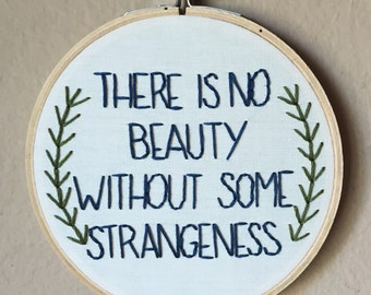 """Edgar Allan Poe quote hand embroidery hoop art. 5"""" hoop. Home decor. There is No Beauty Without Strangeness."""