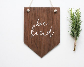Be Kind Wall Banner. Wooden Wall Art, Pennant, Wall Decor, Home Decor . Nursery Decor, Home , Rustic Wooden Sign