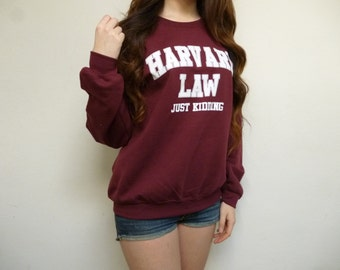Harvard Law Just Kidding Sweatshirt Harvard Law Shirt
