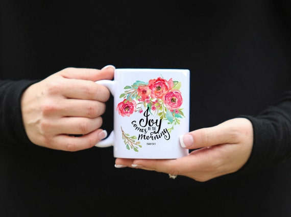 Joy Comes In The Morning | PSALM 30:5 | Message Mugs | 11 oz.