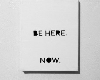 BE HERE. NOW.