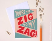 """Fun Valentine's Day card, """"You're the zig to my zag"""", A2 greeting card"""