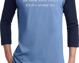 As a Matter of Fact, The World DOES Revolve Around Me Mens Raglan Tee T-Shirt REVOLVES-T200