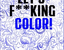 Let's Fucking Color- Swearing Coloring Book