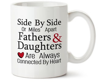 Coffee Mug, Side By Side Or Miles Apart Fathers And Daughters Are Always Connected By Heart For Dad For Daughter, Missing You Coffee