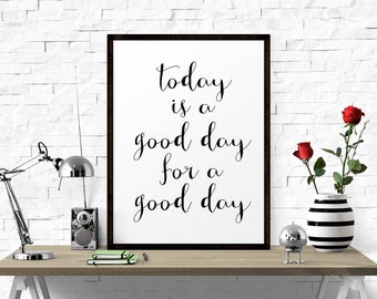 Motivational Print, Inspirational, Office Art, Today Is A Good Day For A Good Day, Office Decor, Typography Wall Art, Motivational Art