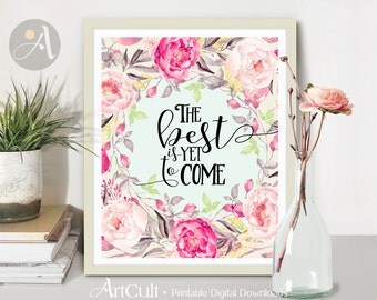 "Printable Wall Art ""The Best Is Yet To Come"" quote, watercolor flowers 8x10 inch size Instant digital Download, Home Decor Artwork ArtCult"