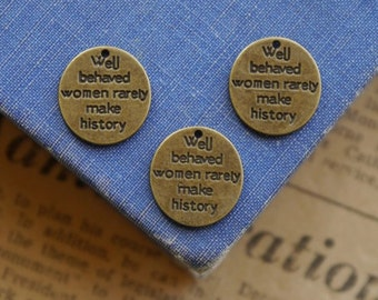 """8 pcs Antique Bronze """"Well Behaved Women Rarely Make History Charm"""" (BC722)"""