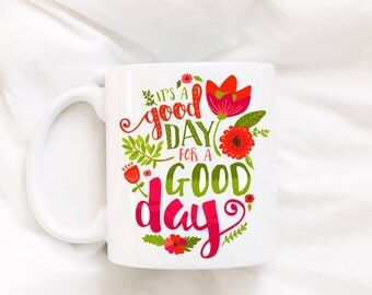 It's a good day for a good day/inspirational mug/motivational quote/coffee mug/cute coffee mug/Mother's day gift