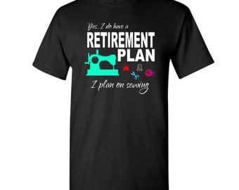 Yes I have a RETIREMENT PLAN I plan on sewing t-shirt - Sewer's gift t-shirt - Sewing t-shirt